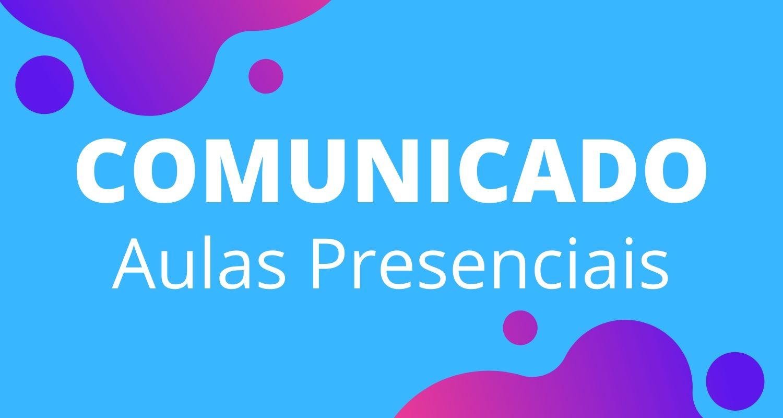 COMUNICADO AULAS PRESENCIAIS