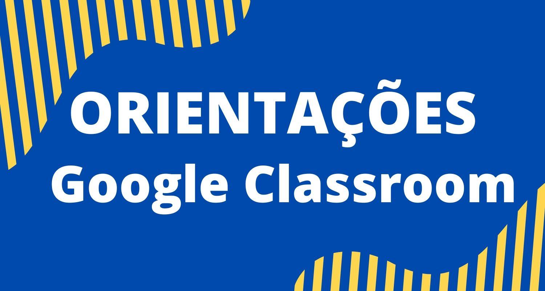 Orientações Google Classroom